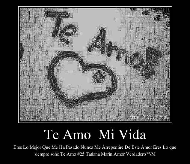 Te Amo  Mi Vida