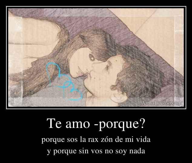 Te amo -porque?