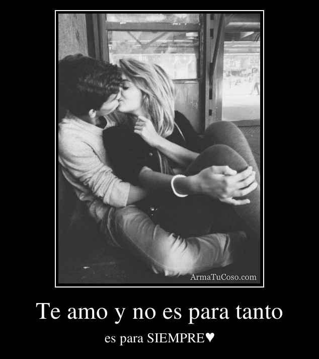 Te amo y no es para tanto