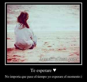 Te esperare ♥