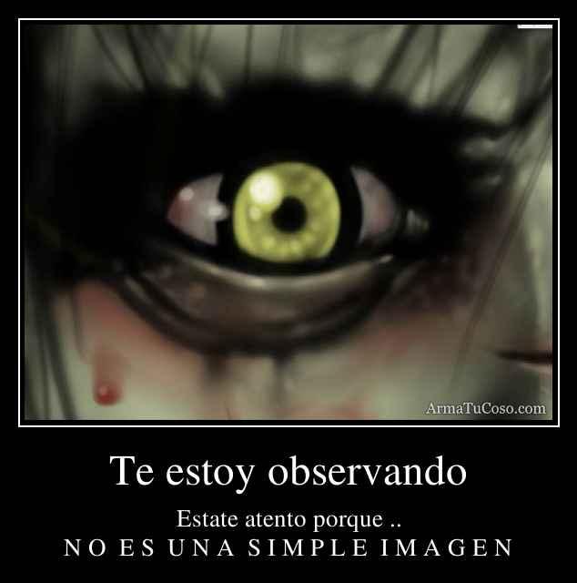 Te estoy observando
