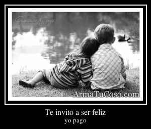 Te invito a ser feliz