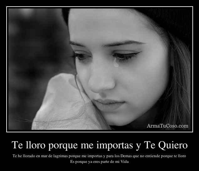 Te lloro porque me importas y Te Quiero