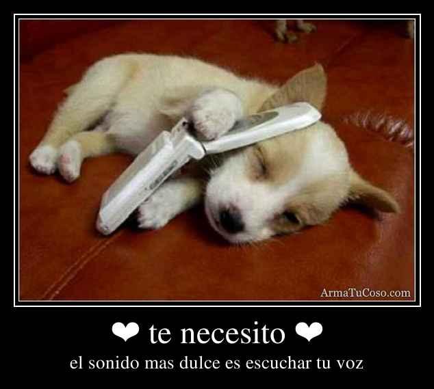 ❤ te necesito ❤
