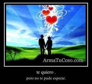 te quiero .
