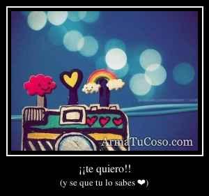 ¡¡te quiero!!