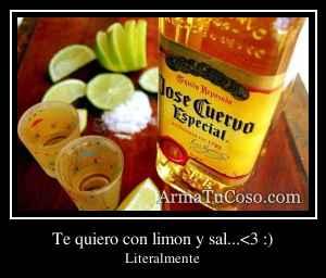 Te quiero con limon y sal...<3 :)