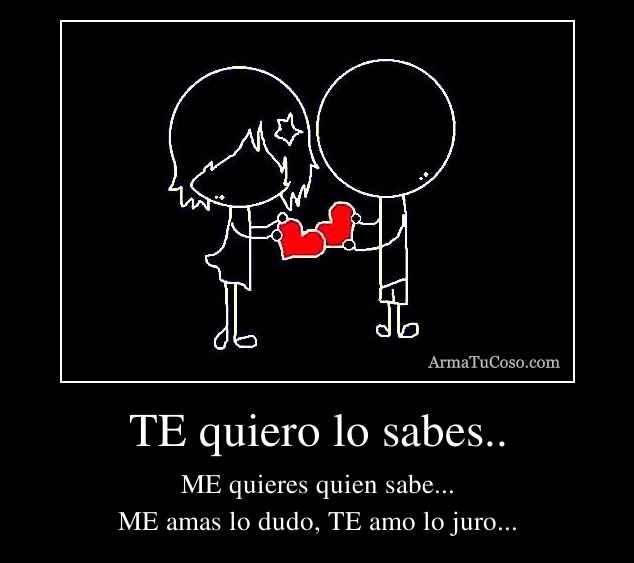 TE quiero lo sabes..