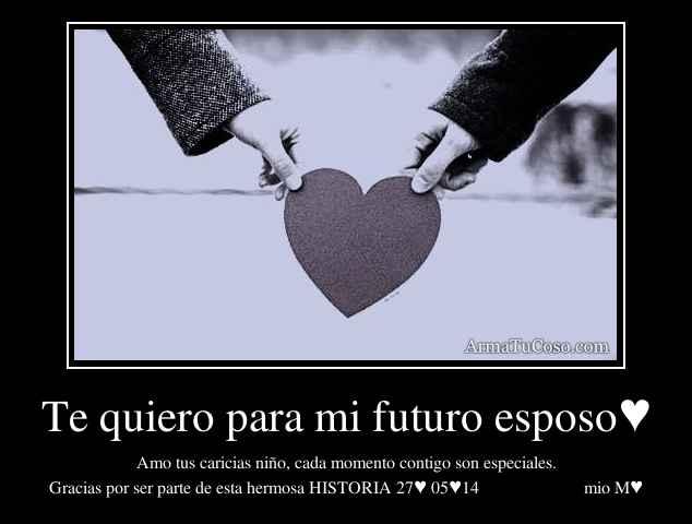 Te quiero para mi futuro esposo♥