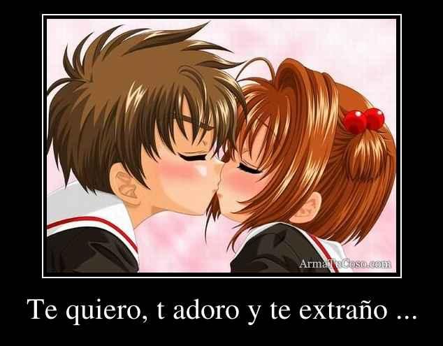 Te quiero, t adoro y te extraño ...