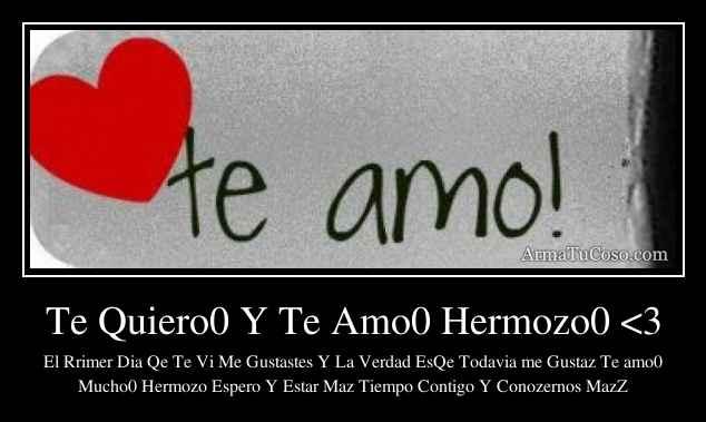 Te Quiero0 Y Te Amo0 Hermozo0 <3