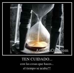 TEN CUIDADO...