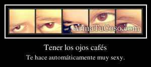 Tener los ojos cafés