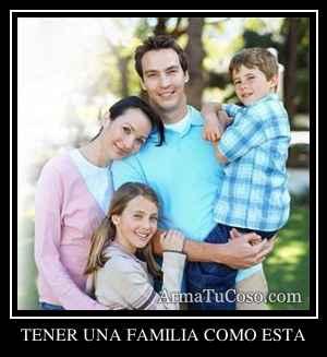 TENER UNA FAMILIA COMO ESTA