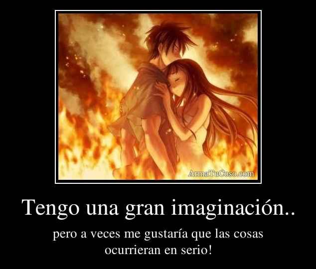 Tengo una gran imaginación..