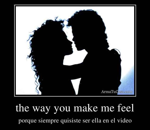 the way you make me feel