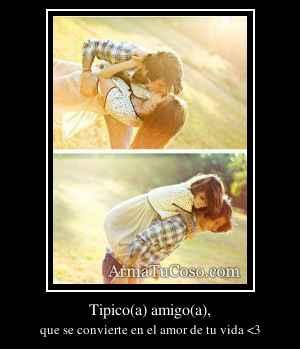 Tipico(a) amigo(a),