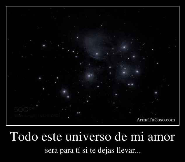 Todo este universo de mi amor