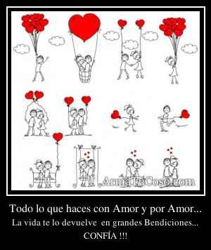 Todo lo que haces con Amor y por Amor...