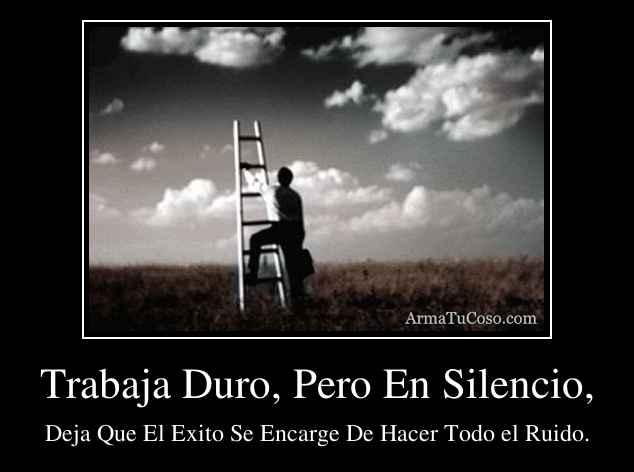 Trabaja Duro, Pero En Silencio,