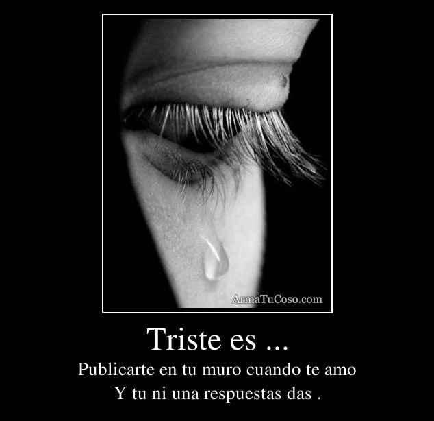 Triste es ...