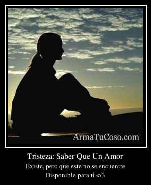 Tristeza: Saber Que Un Amor