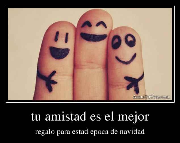 tu amistad es el mejor