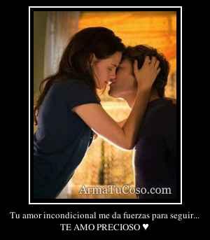 Tu amor incondicional me da fuerzas para seguir...