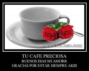TU CAFE PRECIOSA