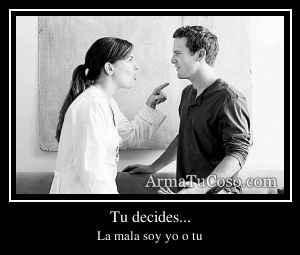 Tu decides...