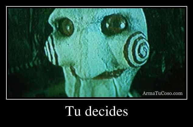 Tu decides