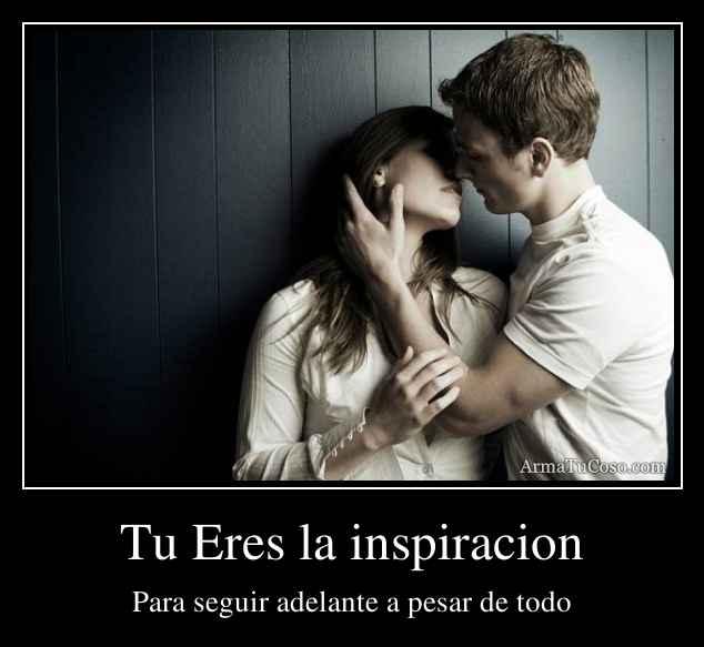 Tu Eres la inspiracion