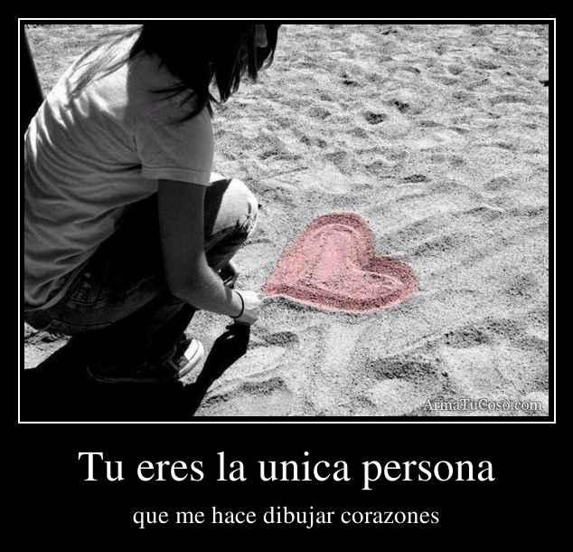 Tu eres la unica persona
