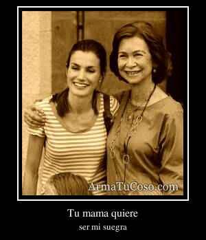 Tu mama quiere