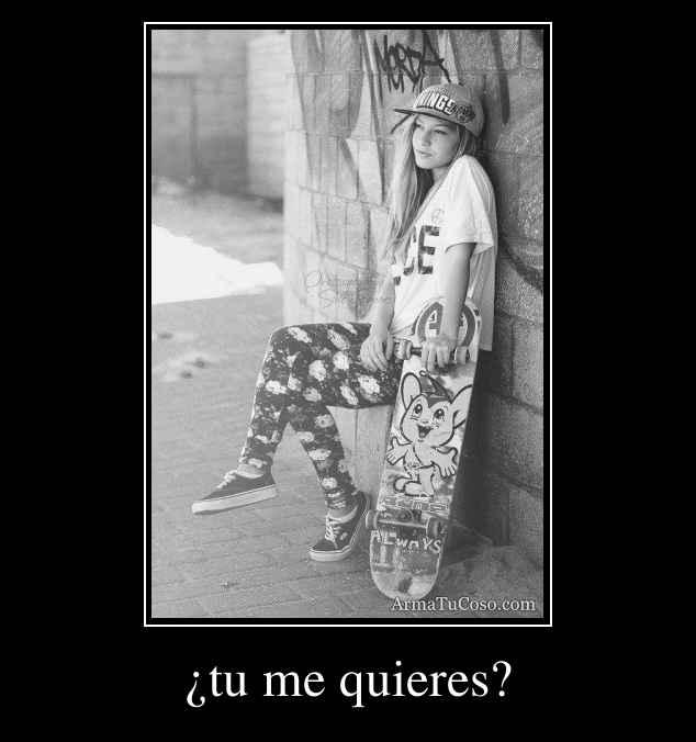 ¿tu me quieres?