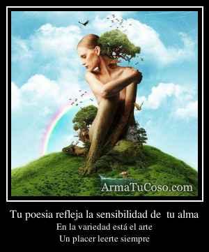 Tu poesia refleja la sensibilidad de  tu alma