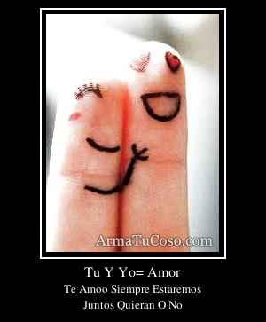 Tu Y Yo= Amor