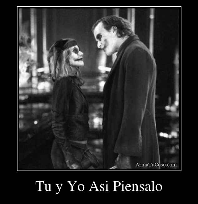 tu y yo asi piensalo