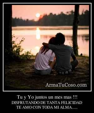 Tu y Yo juntos un mes mas !!!