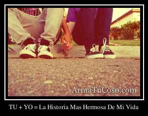 TU + YO = La Historia Mas Hermosa De Mi Vida