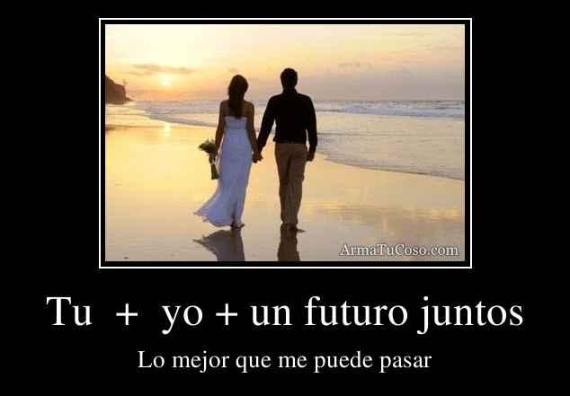 Tu  +  yo + un futuro juntos