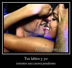 Tus labios y yo