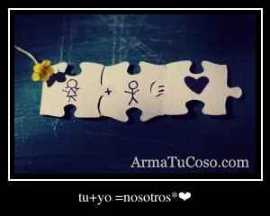tu+yo =nosotros*❤