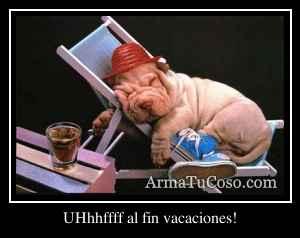 UHhhffff al fin vacaciones!