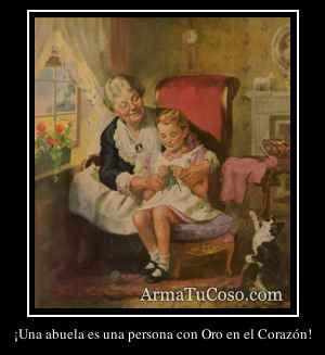 ¡Una abuela es una persona con Oro en el Corazón!