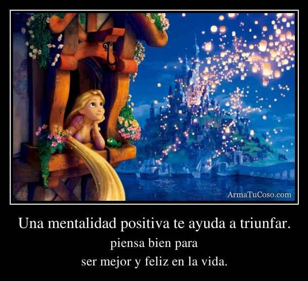 Una mentalidad positiva te ayuda a triunfar.