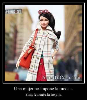 Una mujer no impone la moda...