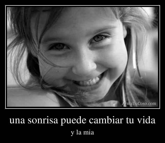 una sonrisa puede cambiar tu vida