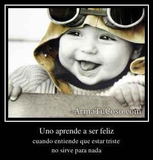 Uno aprende a ser feliz