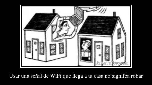 Usar una señal de WiFi que llega a tu casa no signifca robar